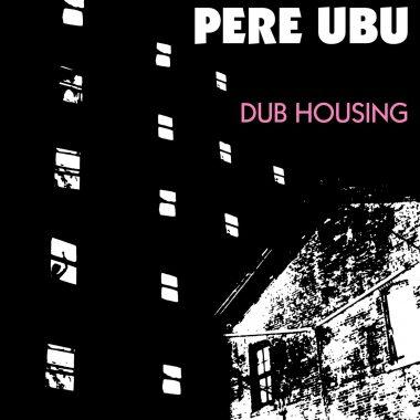 Pere Ubu / Dub Housing (Vinyl LP)